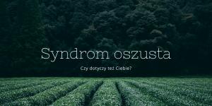 Syndrom oszusta - czy dotyczy też Ciebie?